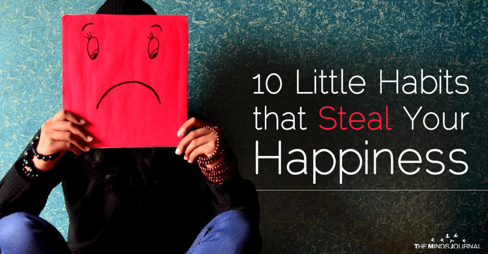10 Little Habits That Are Keeping You Away From Happiness