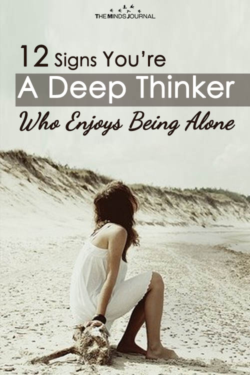 12 Signs You Are A Deep Thinker Who Enjoys Being Alone