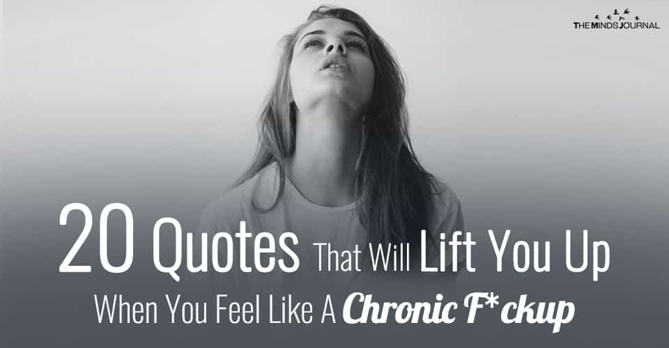 20 Quotes That Will Lift You Up When You Feel Like A Chronic F*ckup