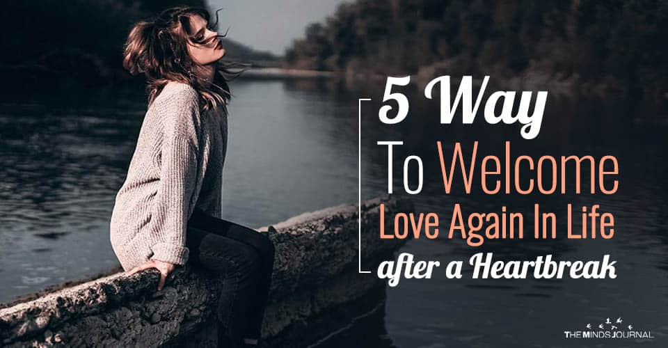 5 Way To Welcome Love Again In Life After A Heartbreak
