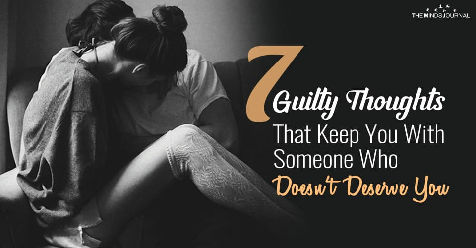 7 Guilty Thoughts That Keep You With Someone Who Doesn't Deserve You