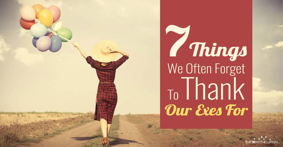 7 Things We Often Forget To Thank Our Exes For