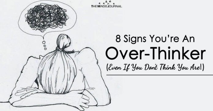8 Signs You're An Over-Thinker (Even If You Don't Think You Are!)