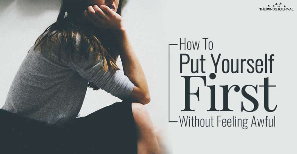 How To Put Yourself First Without Feeling Awful