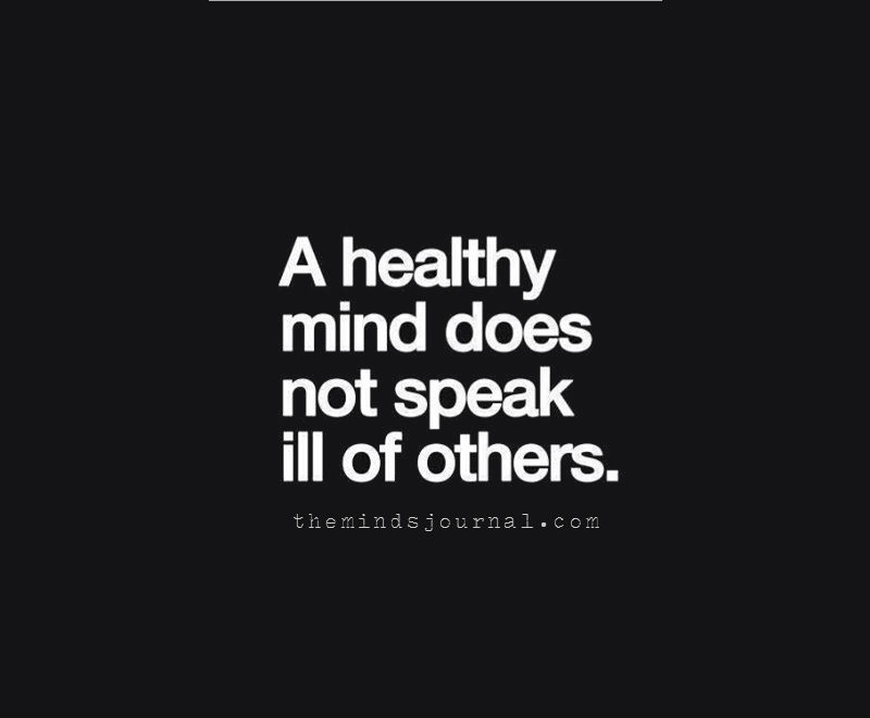 A Healthy Mind does not speak ill of others