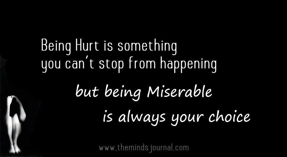Being Miserable is always your choice