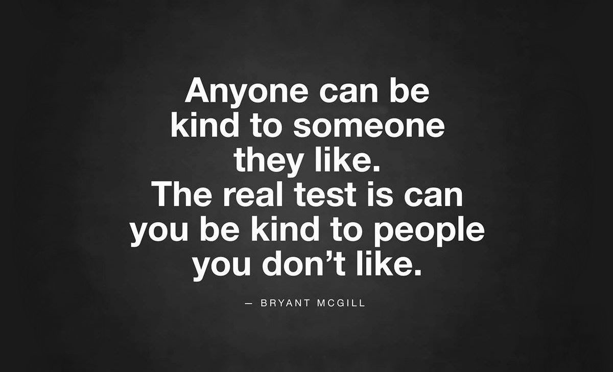 Can you be kind to people you don't like ?
