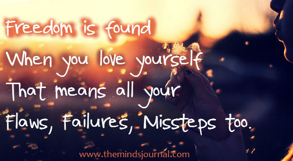Freedom is found when you love yourself