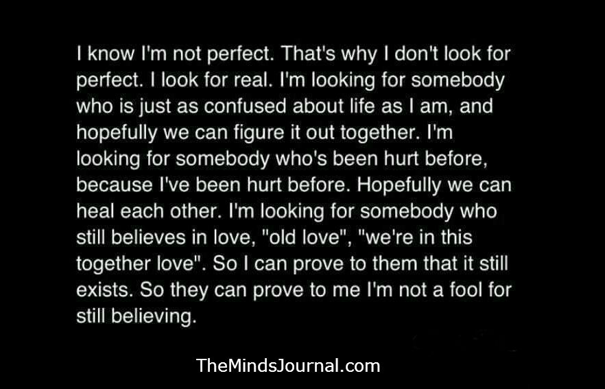I don't look for perfect, I look for real