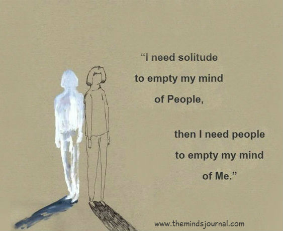 I need Solitude to empty my mind of people….