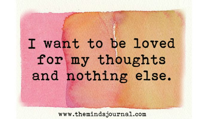 I want to be loved for my thoughts and nothing else