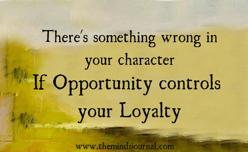 If opportunity controls your loyalty