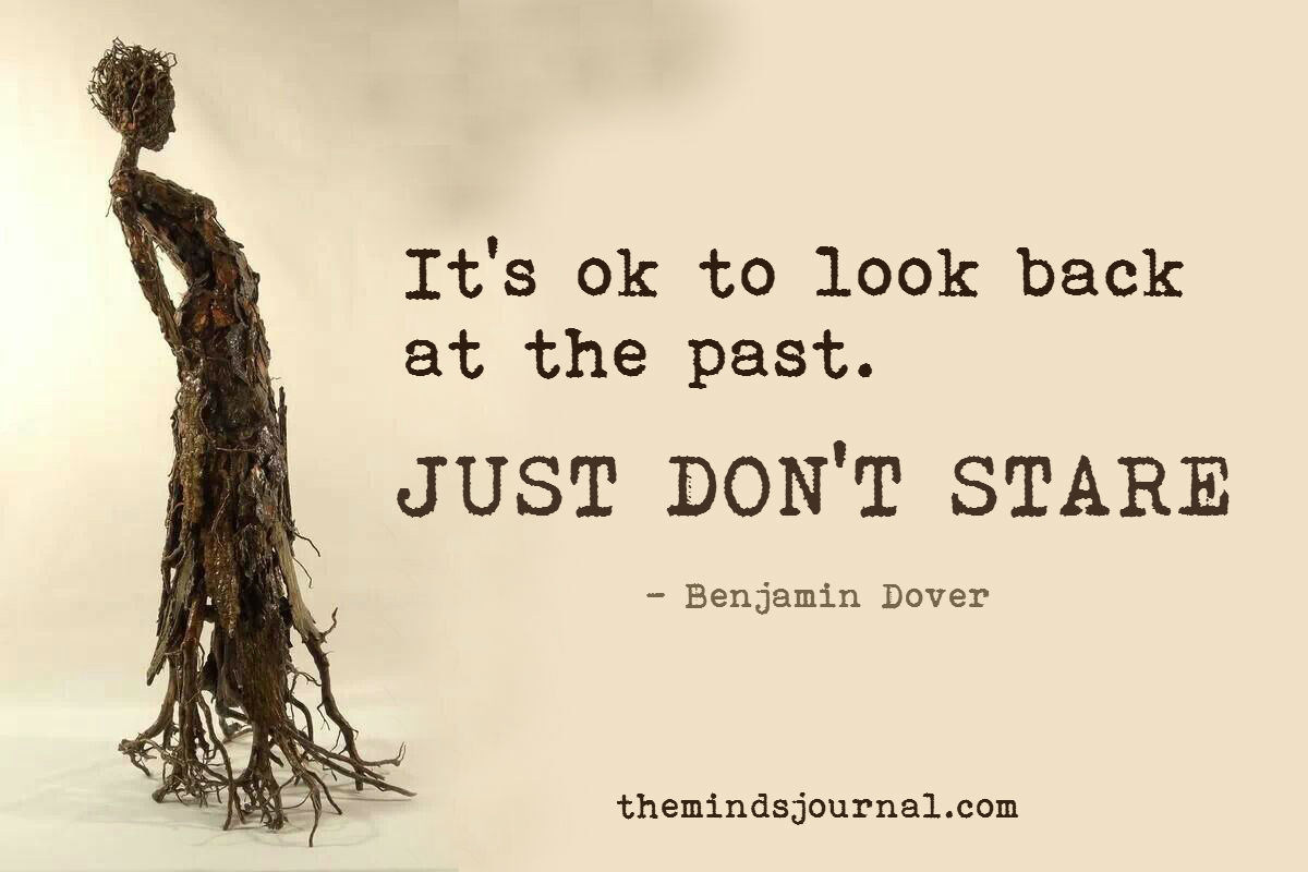 Its ok to look back at your past – Just don't stare.