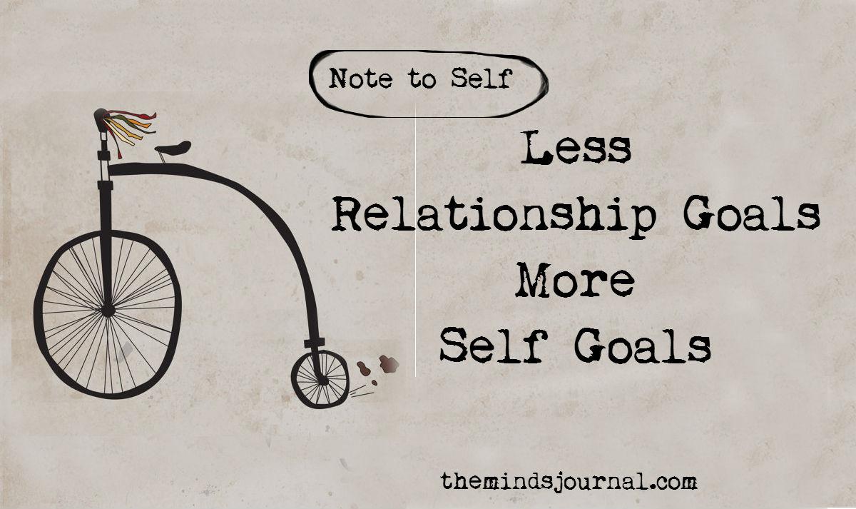 Less Relationship Goals ; More Self Goals