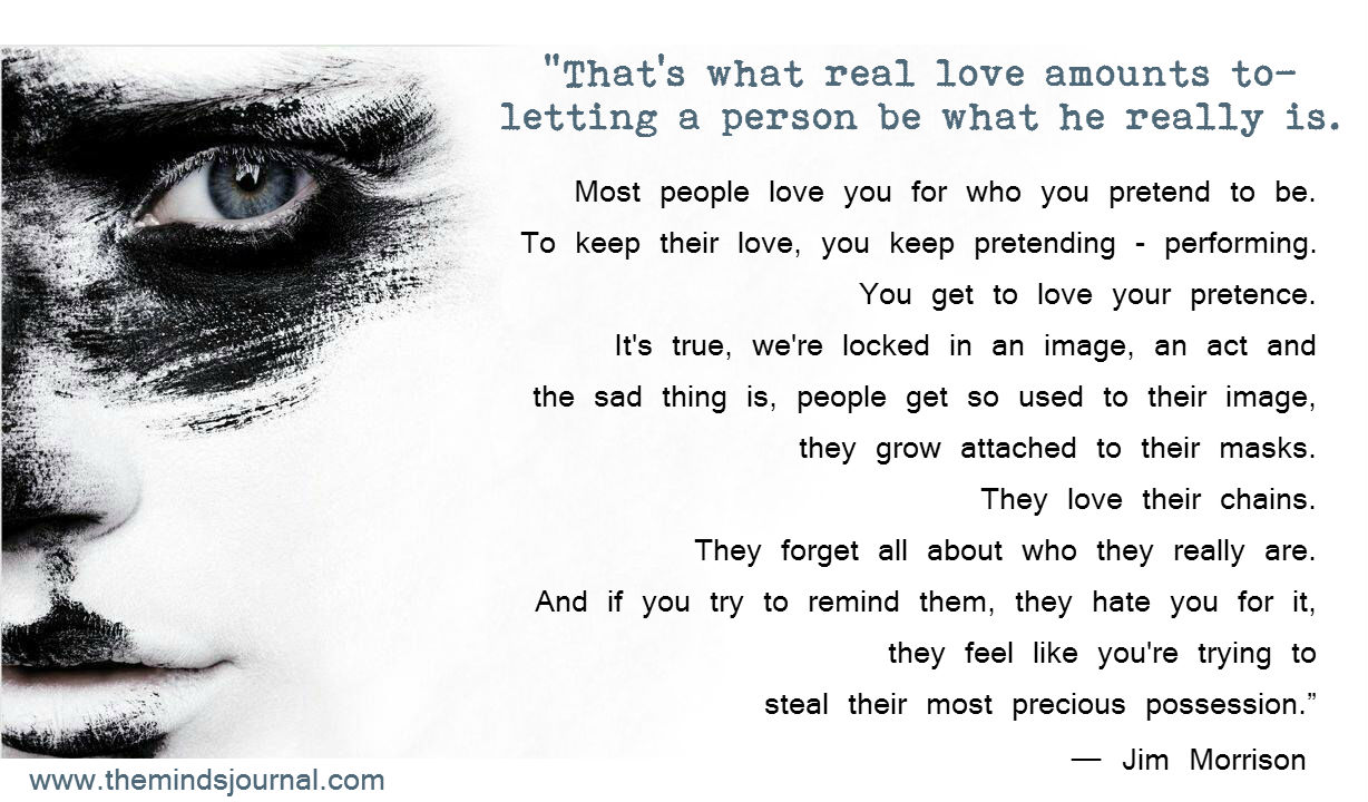Most people love you for who you pretend to be.