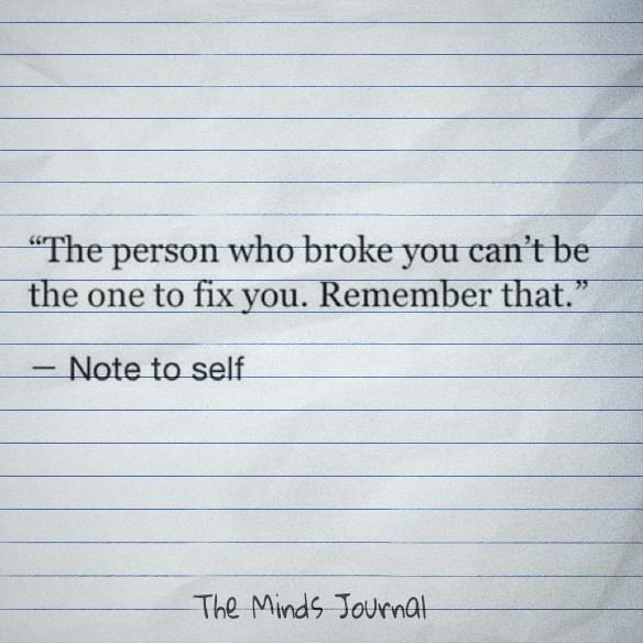 The Person Who Broke You Can't Be The One To Fix You