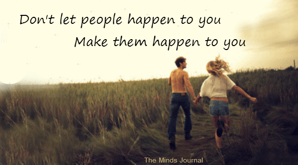 Things don't happen, you need to make them happen.