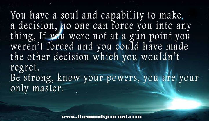 You are your Only Master, no one can force you into anything