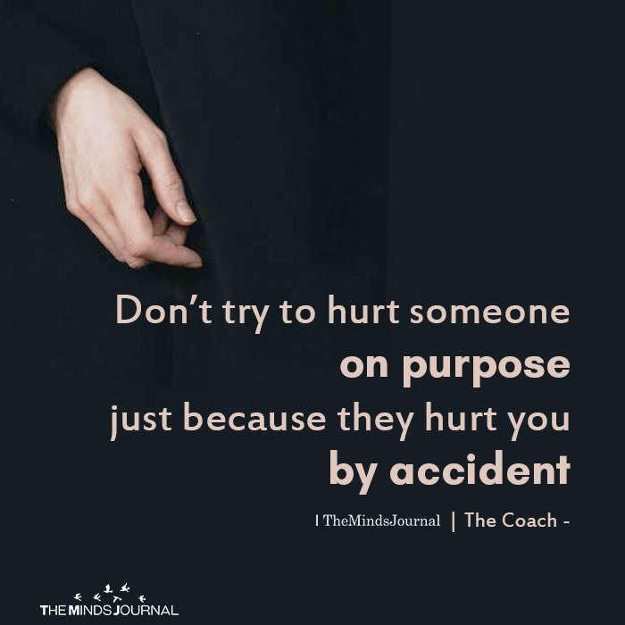 Don't Try To Hurt Someone On Purpose
