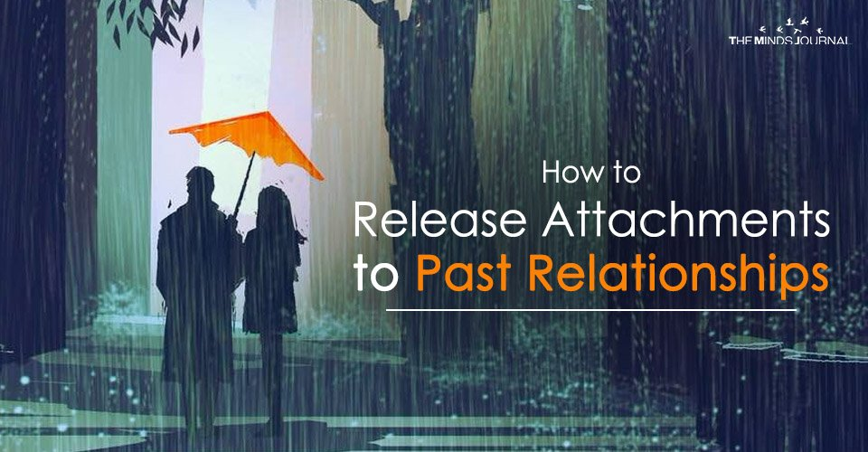 How to Release Attachments to Past Relationships2