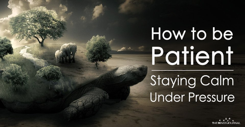 How to be Patient – Staying Calm Under Pressure