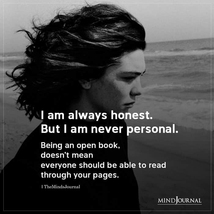 I Am Always Honest But I Am Never Personal