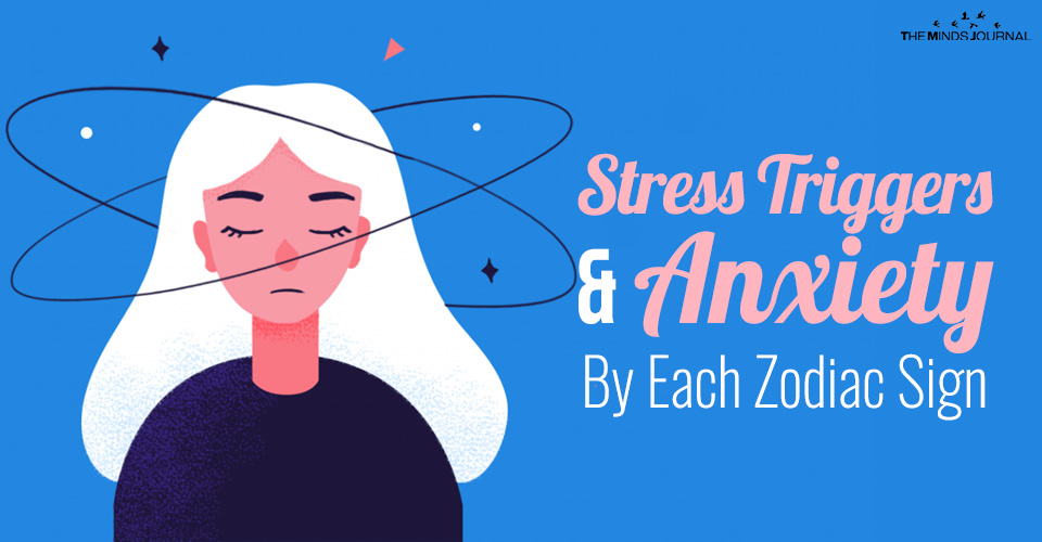 Stress Triggers and Anxiety by each zodiac sign