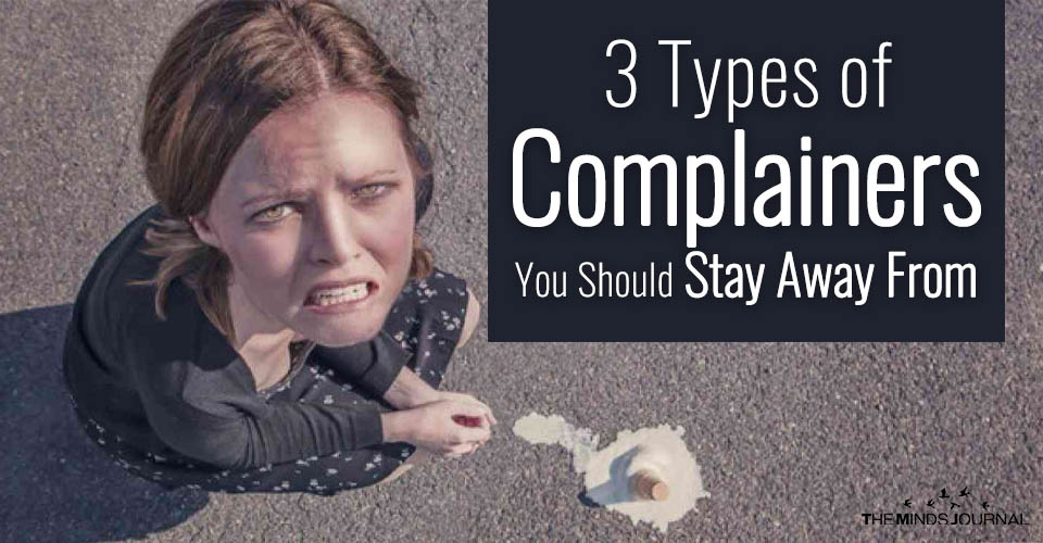 The 3 Types of Complainers You Should Stay Away From