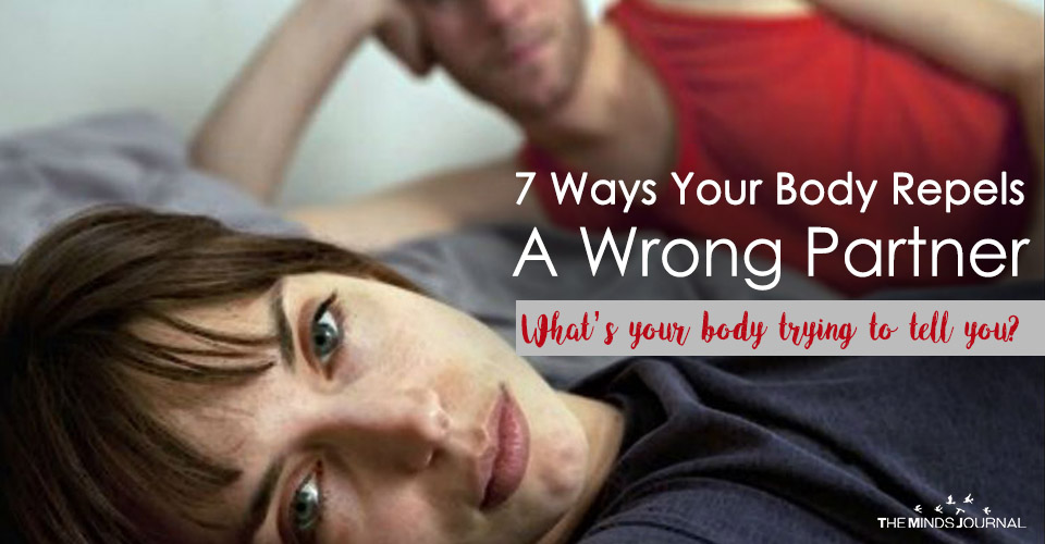 7 Ways Your Body Repels A Wrong Partner