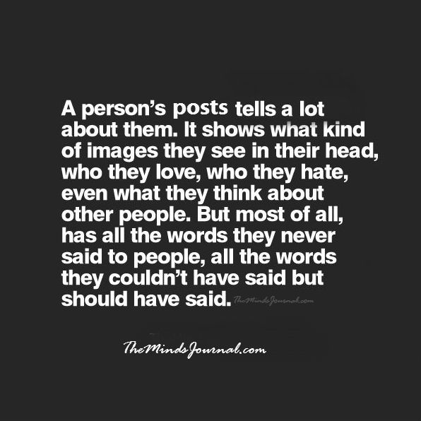 A person's posts tells a lot about them..