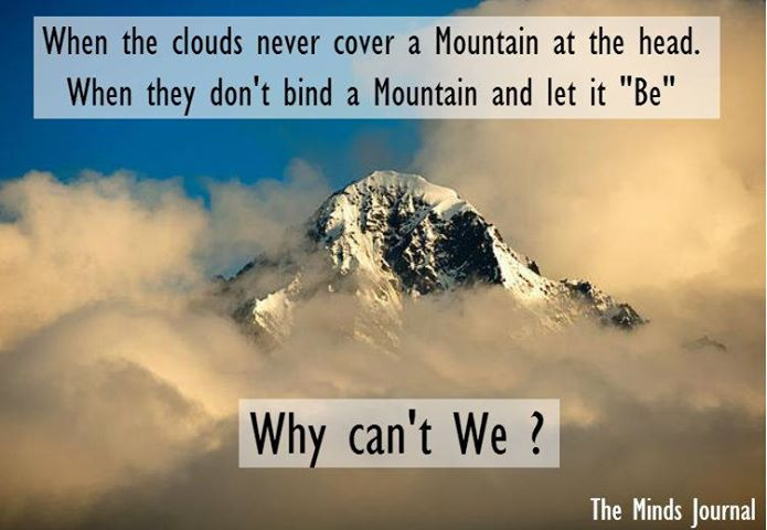 Did you ever see the way the clouds love a mountain?
