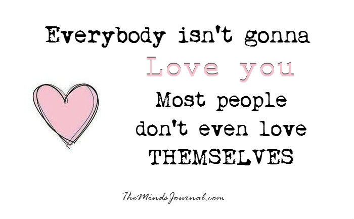 Everybody isn't gonna love you