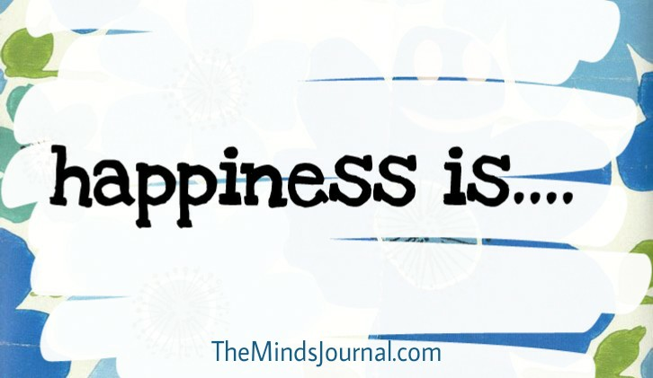 Happiness is….