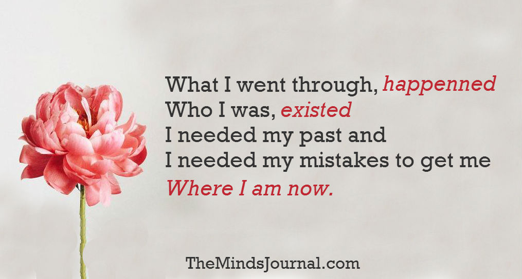 I needed my mistakes to get me.. where I am now.