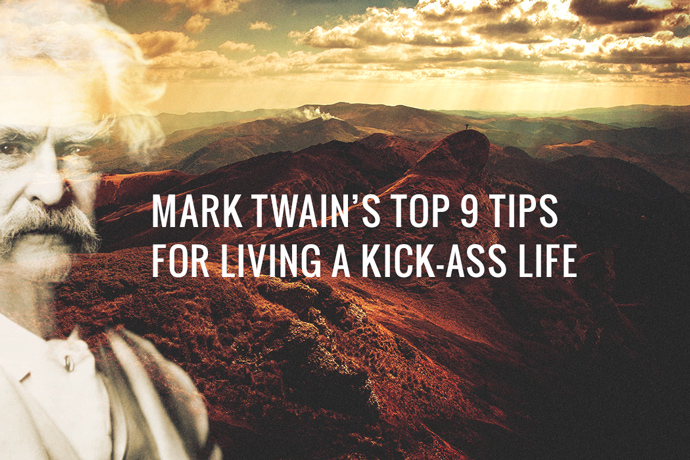 MARK TWAIN'S TOP 9 TIPS FOR LIVING A KICK-ASS LIFE