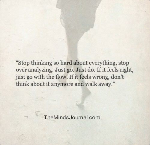 Stop thinking so hard about everything