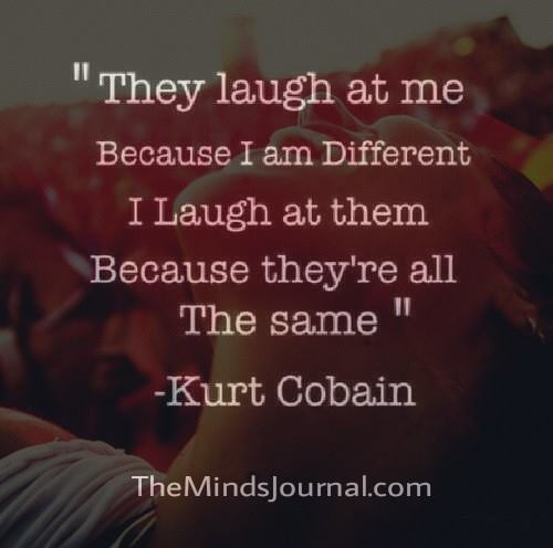 They laugh at me, because I am different
