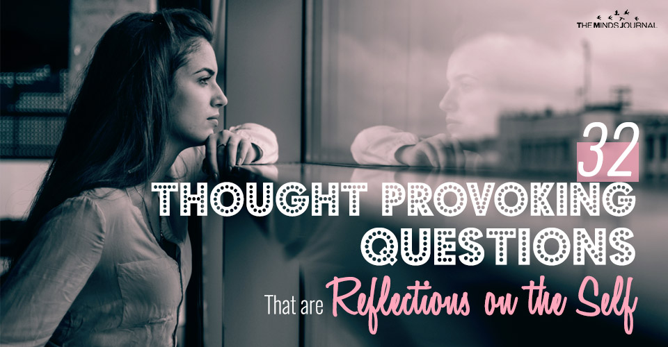 32 Thought Provoking Questions That are Reflections on the Self