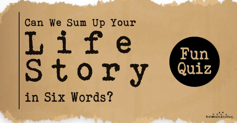 Can We Sum Up Your Life Story in Six Words? – Fun Quiz