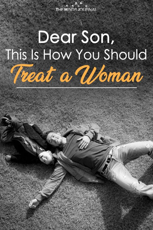 Dear Son, This Is How You Should Treat A Woman