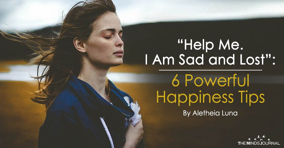"Help Me. I Am Sad and Lost"" 6 Powerful Happiness Tips2"
