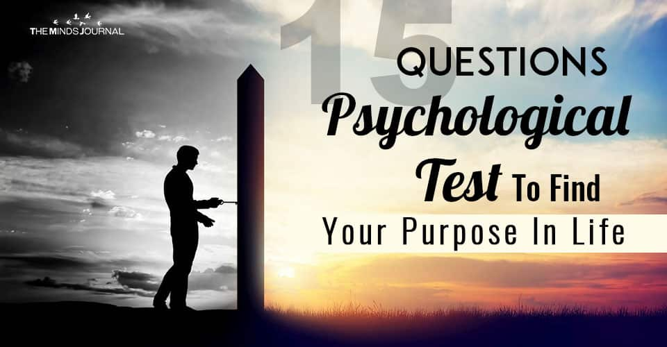 15 Questions Psychological Test To Find Out Your Purpose In Life