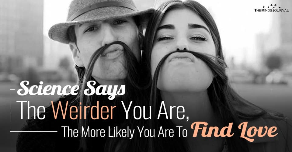 Science Says, The Weirder You Are, The More Likely You Are To Find Love