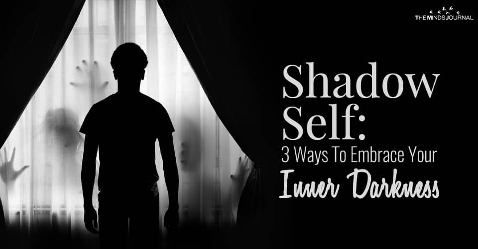 Shadow Self: 3 Ways To Embrace Your Inner Darkness
