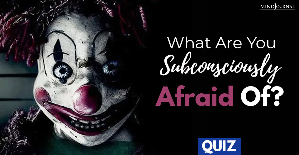 Subconsciously Afraid Of