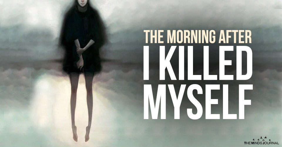The morning after I killed myself