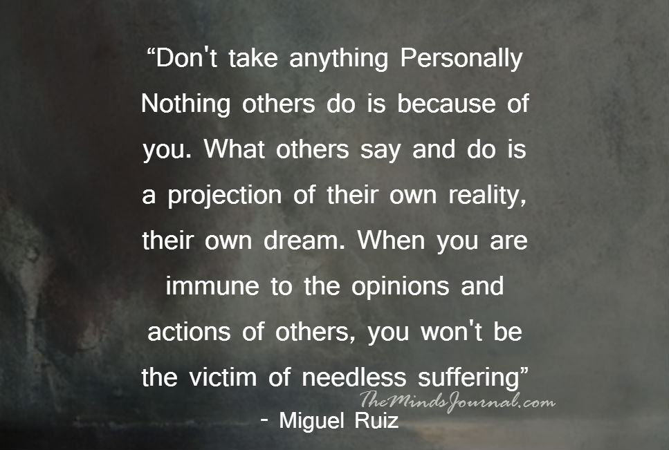 Don't take anything Personally Nothing others do is because of you.