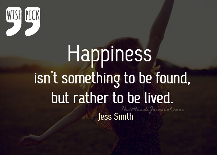 Happiness isn't something to be found