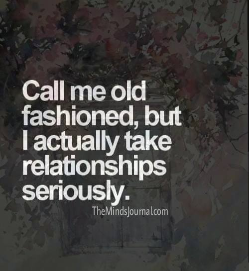 I actually take relationships seriously