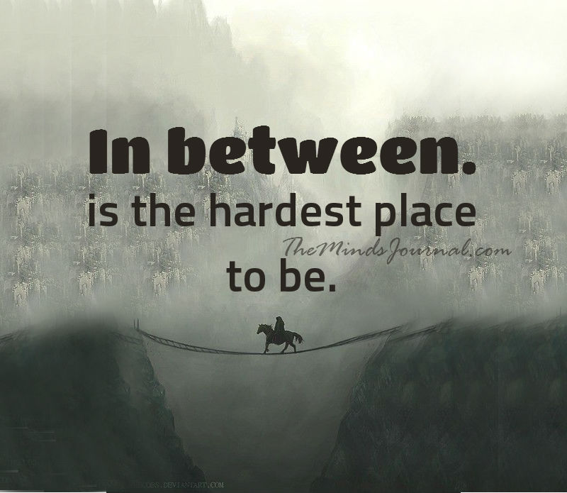 In between… a difficult place to be